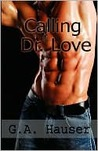 Calling Dr. Love by G.A. Hauser