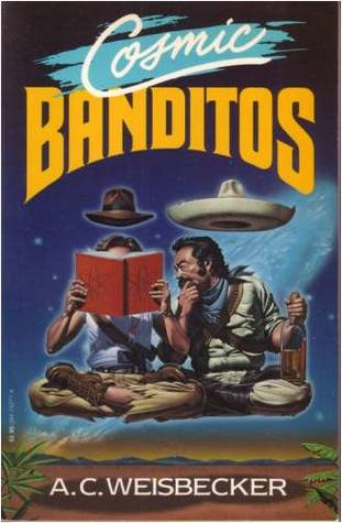Cosmic Banditos by A.C. Weisbecker