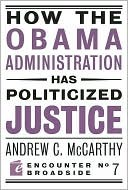 How the Obama Administration Has Politicized Justice: Reflections on Politics, Liberty, and the State