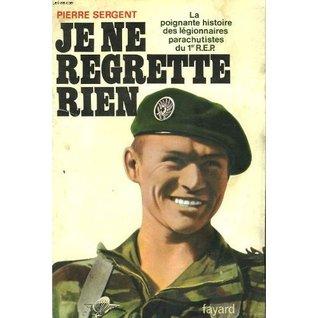 Je Ne Regrette Rien: La Poignante Histoire Des LéGionnaires Parachutistes Du 1er R.E.P