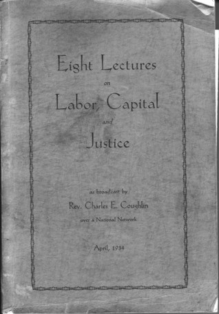 Eight Lectures on Labor, Capital and Justice by Charles E. Coughlin