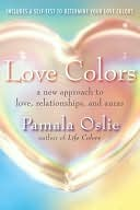 Love Colors: A New Approach to Love, Relationships, and Auras