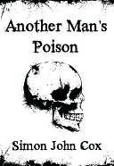 Another Man's Poison by Simon John Cox
