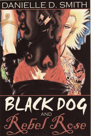 Black Dog and Rebel Rose(Black Dog and Rebel Rose 1) - Dani Smith