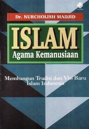 Islam Agama Kemanusiaan: Membangun Tradisi dan Visi Baru Islam Indonesia