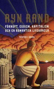 Förnuft, egoism, kapitalism och en romantisk livskänsla : texter i urval