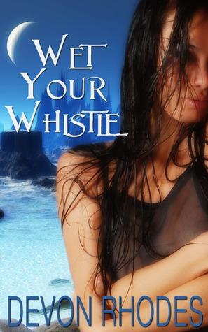 Wet Your Whistle by Devon Rhodes