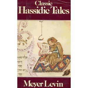 Classic Hassidic Tales: Marvellous Tales of Rabbi Israel Baal Shem and of His Great-Grandson, Rabbi Nachman, Retold from Hebrew, Yiddish and German