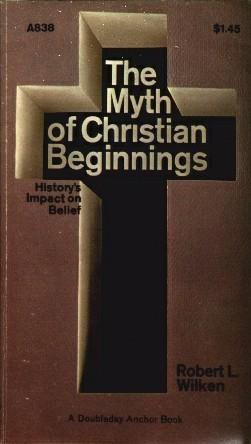 The Myth of Christian Beginnings by Robert L. Wilken