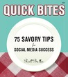 Quick Bites: 75 Savory Tips for Social Media Success