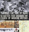 Turning the Tide of War: 50 Battles That Changed the Course of Modern History