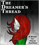 The Dreamer's Thread by Starla Huchton