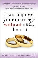 How to Improve Your Marriage Without Talking about It How to ... by Patricia Love