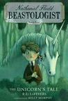 The Unicorn's Tale (Nathaniel Fludd, Beastologist, #4)