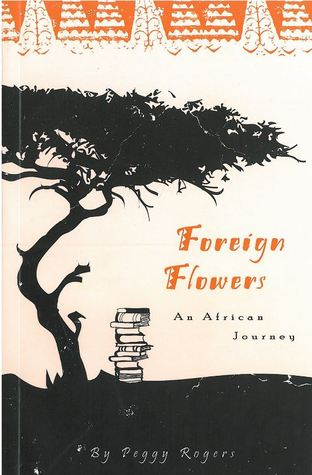 Foreign Flowers An African Journey