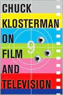 Chuck Klosterman on Film and Television by Chuck Klosterman
