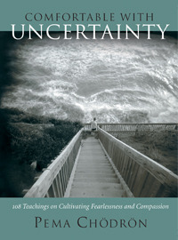 Comfortable with Uncertainty by Pema Chödrön