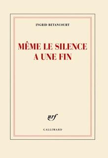 Même le silence a une fin by Ingrid Betancourt