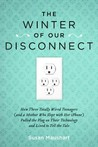 The Winter of Our Disconnect: How Three Totally Wired Teenagers (and a Mother Who Slept with Her iPhone) Pulled the Plug on Their Technology and Lived to Tell the Tale
