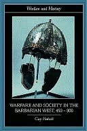 Warfare and Society in the Barbarian West 450-900