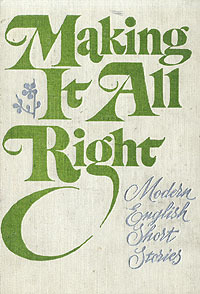Making It All Right: Modern English Short Stories