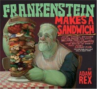 Frankenstein Makes a Sandwich by Adam Rex