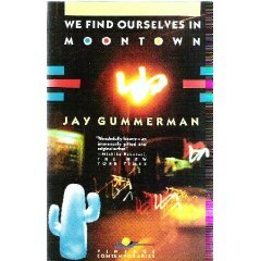 We Find Ourselves in Moontown by Jay Gummerman