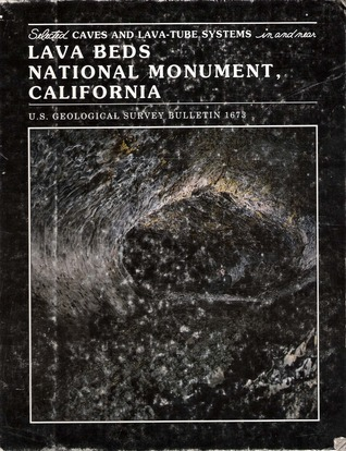 Selected Caves and Lava-tube Systems in and near Lava Beds National Monument, California, U.S. Geological Survey Bulletin 1673