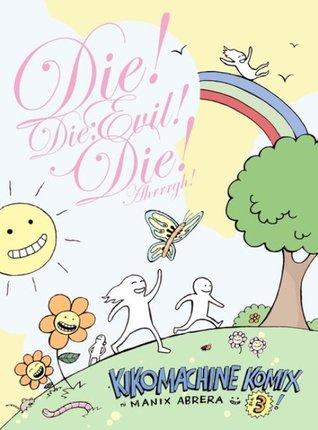 Die! Die, Evil! Die! Ahrrrgh! (Kikomachine Komix, #3)