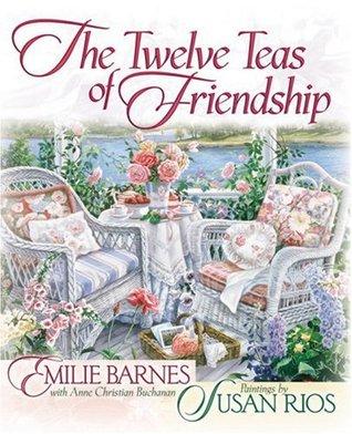 The Twelve Teas of Friendship by Emilie Barnes