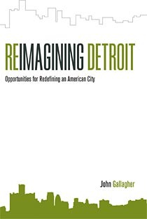 Reimagining Detroit: Opportunities for Redefining an American City