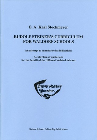 Rudolf Steiner's Curriculum For Waldorf Schools: An Attempt To Summarise His Indications: A Collection Of Quotations For The Benefit Of Different Waldorf Schools