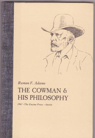 The Cowman & His Philosophy by Ramon F. Adams