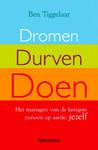Dromen, Durven, Doen by Ben Tiggelaar