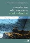 A Revelation of Cormorants by Mark Valentine