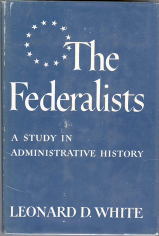 The Federalists by Leonard Dupee White