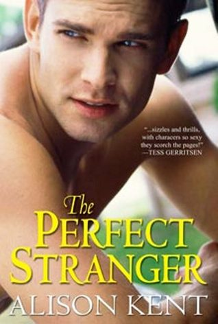 The Perfect Stranger by Alison Kent