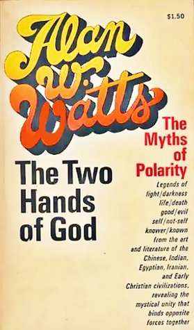 The Two Hands of God: The Myths of Polarity, Watts, Alan W.