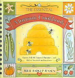The Essential Mormon Cookbook by Julie Badger Jensen