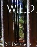 Wild by Bill Balsewicz
