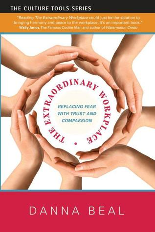 The Extraordinary Workplace:Replacing Fear wtih Trust and Compassion