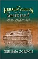 Hebrew Yeshua vs. the Greek Jesus by Nehemia Gordon