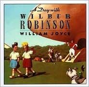 A Day with Wilbur Robinson by William Joyce