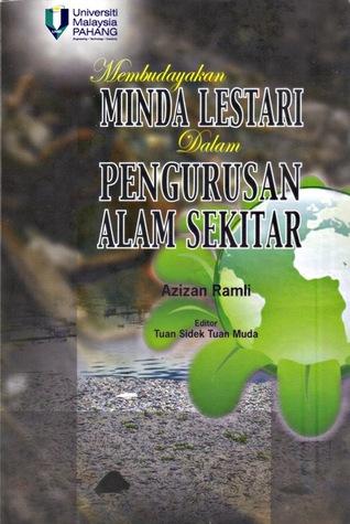 Membudayakan Minda Lestari Dalam Pengurusan Alam Sekitar by Azizan Ramli