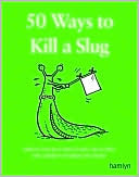 50-ways-to-kill-a-slug-serious-and-silly-ways-to-kill-or-outwit-the-garden-s-number-one-enemy