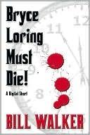 Bryce Loring Must Die! by Bill Walker