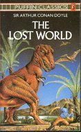 The Lost World: Being an Account of the Recent Amazing Adventures of Professor E. Challenger, Lord John Roxton, Professor Summerlee and Mr Ed Malone of the Daily Gazette