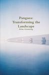 Pangaea: Transforming the Landscape