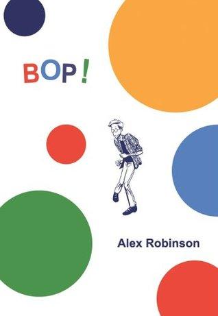 Bop! by Alex  Robinson