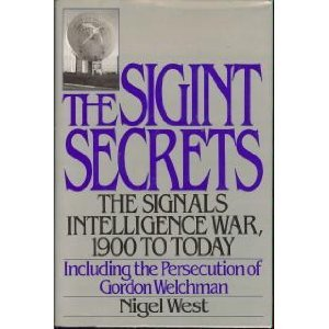 The Sigint Secrets: The Signals Intelligence War 1900 to Today including the Persecution of Gordon Welchman
